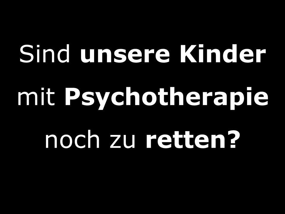 Sind unsere Kinder mit Psychotherapie noch zu retten?