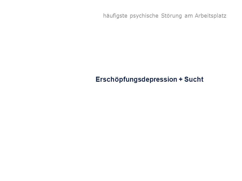 häufigste psychische Störung am Arbeitsplatz Erschöpfungsdepression + Sucht
