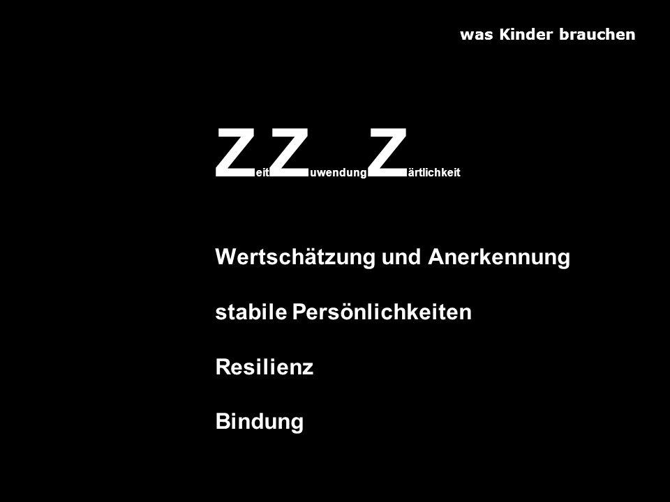 was Kinder brauchen Z eit Z uwendung Z ärtlichkeit Wertschätzung und Anerkennung stabile Persönlichkeiten Resilienz Bindung