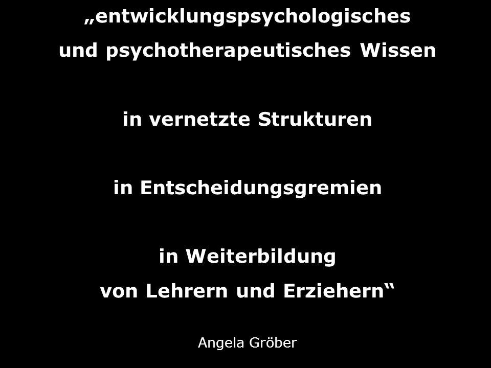 entwicklungspsychologisches und psychotherapeutisches Wissen in vernetzte Strukturen in Entscheidungsgremien in Weiterbildung von Lehrern und Erzieher