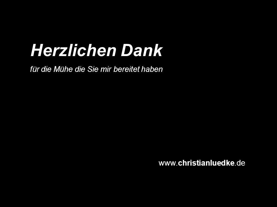 www.christianluedke.de Herzlichen Dank für die Mühe die Sie mir bereitet haben