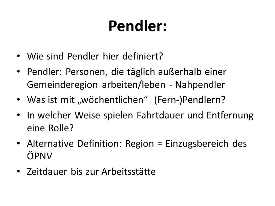 Pendler: Wie sind Pendler hier definiert? Pendler: Personen, die täglich außerhalb einer Gemeinderegion arbeiten/leben - Nahpendler Was ist mit wöchen