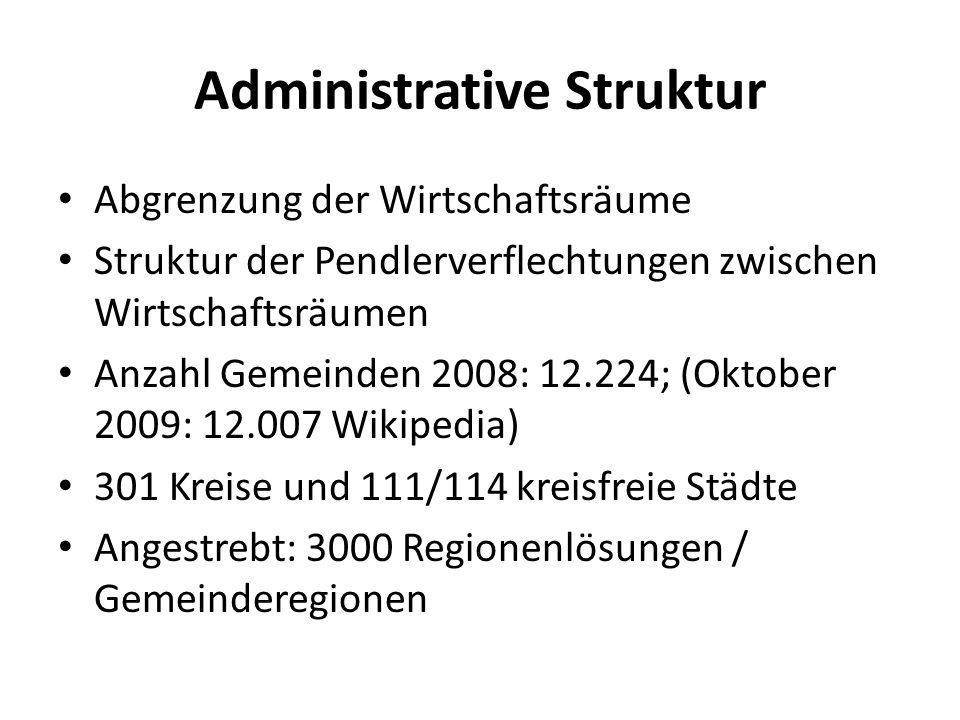 Administrative Struktur Abgrenzung der Wirtschaftsräume Struktur der Pendlerverflechtungen zwischen Wirtschaftsräumen Anzahl Gemeinden 2008: 12.224; (