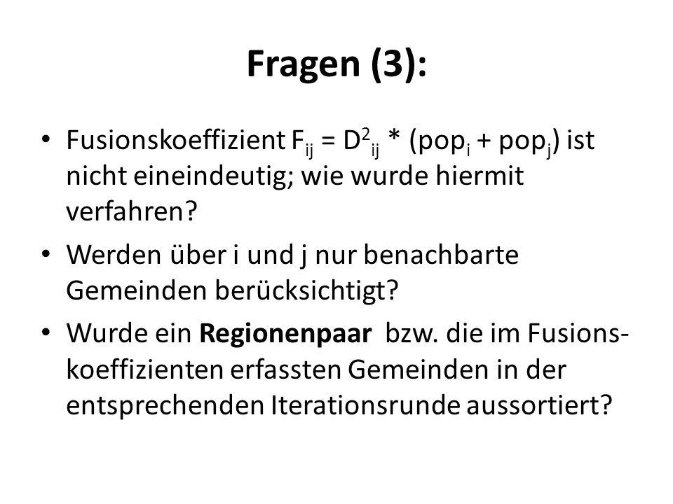 Fragen (3): Fusionskoeffizient F ij = D 2 ij * (pop i + pop j ) ist nicht eineindeutig; wie wurde hiermit verfahren? Werden über i und j nur benachbar