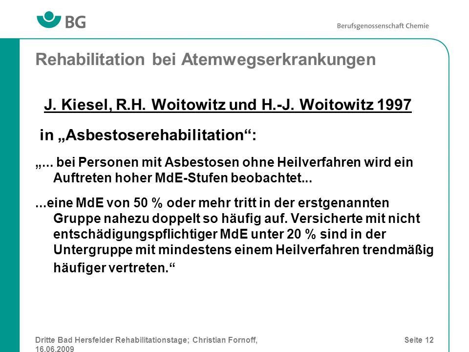 Dritte Bad Hersfelder Rehabilitationstage; Christian Fornoff, 16.06.2009 Seite 12 Rehabilitation bei Atemwegserkrankungen J. Kiesel, R.H. Woitowitz un