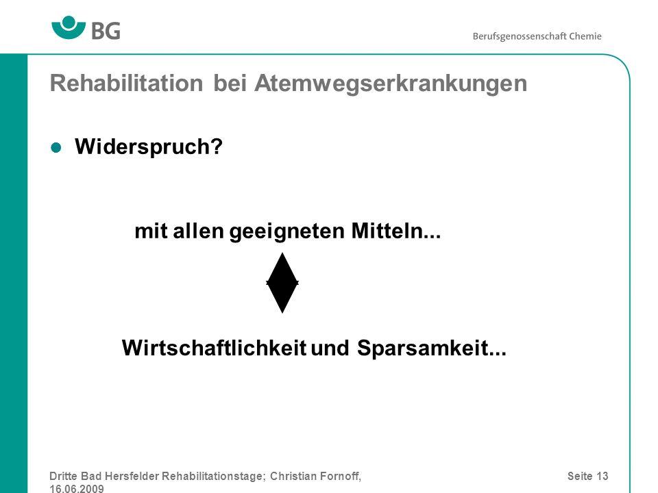 Dritte Bad Hersfelder Rehabilitationstage; Christian Fornoff, 16.06.2009 Seite 13 Rehabilitation bei Atemwegserkrankungen Widerspruch? mit allen geeig