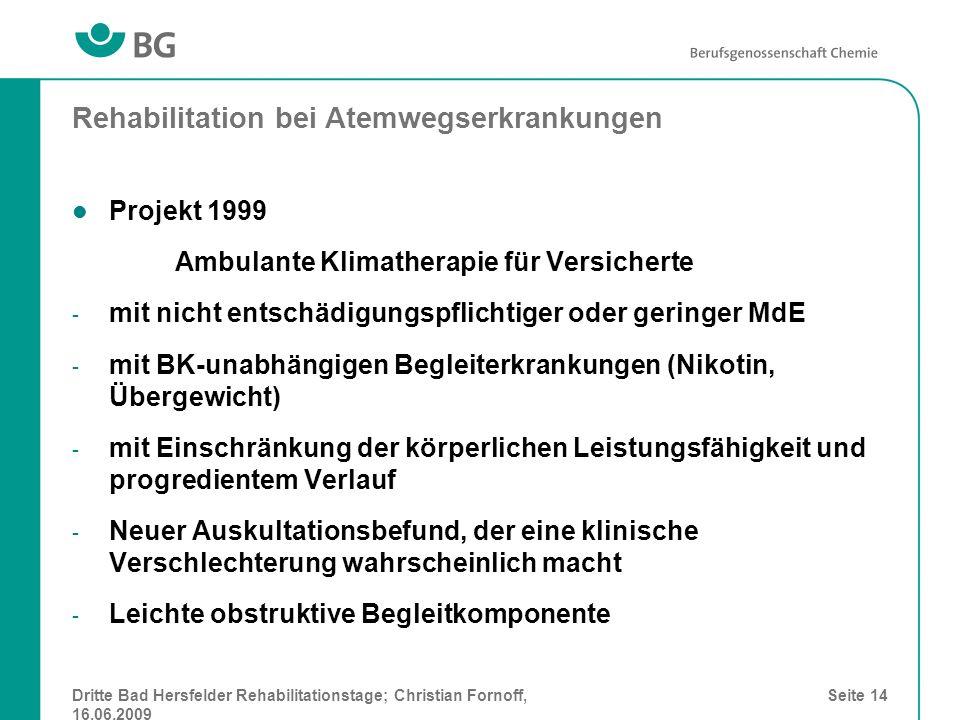Dritte Bad Hersfelder Rehabilitationstage; Christian Fornoff, 16.06.2009 Seite 14 Rehabilitation bei Atemwegserkrankungen Projekt 1999 Ambulante Klima