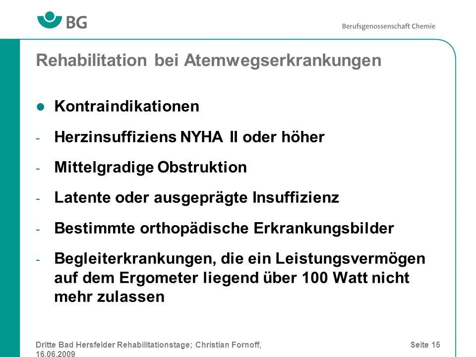 Dritte Bad Hersfelder Rehabilitationstage; Christian Fornoff, 16.06.2009 Seite 15 Rehabilitation bei Atemwegserkrankungen Kontraindikationen - Herzins