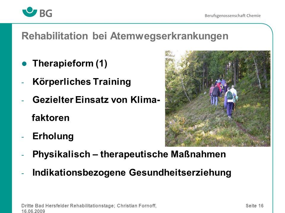 Dritte Bad Hersfelder Rehabilitationstage; Christian Fornoff, 16.06.2009 Seite 16 Rehabilitation bei Atemwegserkrankungen Therapieform (1) - Körperlic