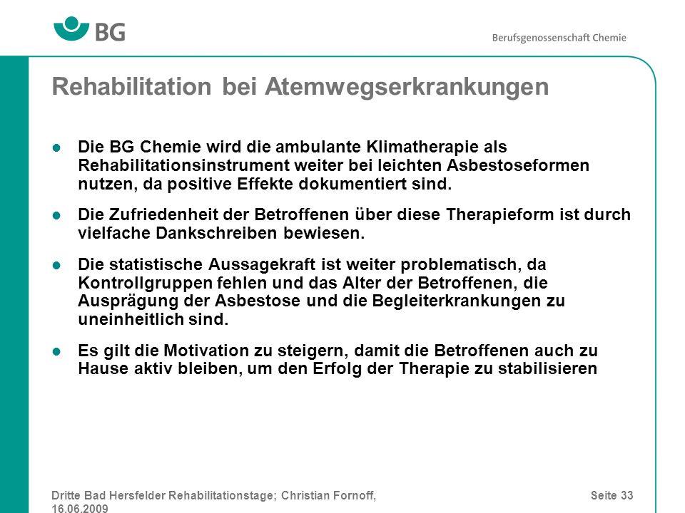 Dritte Bad Hersfelder Rehabilitationstage; Christian Fornoff, 16.06.2009 Seite 33 Rehabilitation bei Atemwegserkrankungen Die BG Chemie wird die ambul