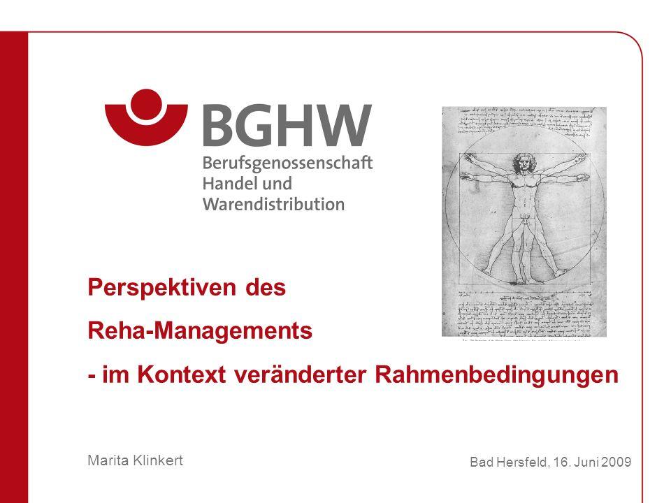 Marita Klinkert Perspektiven des Reha-Managements - im Kontext veränderter Rahmenbedingungen Bad Hersfeld, 16.