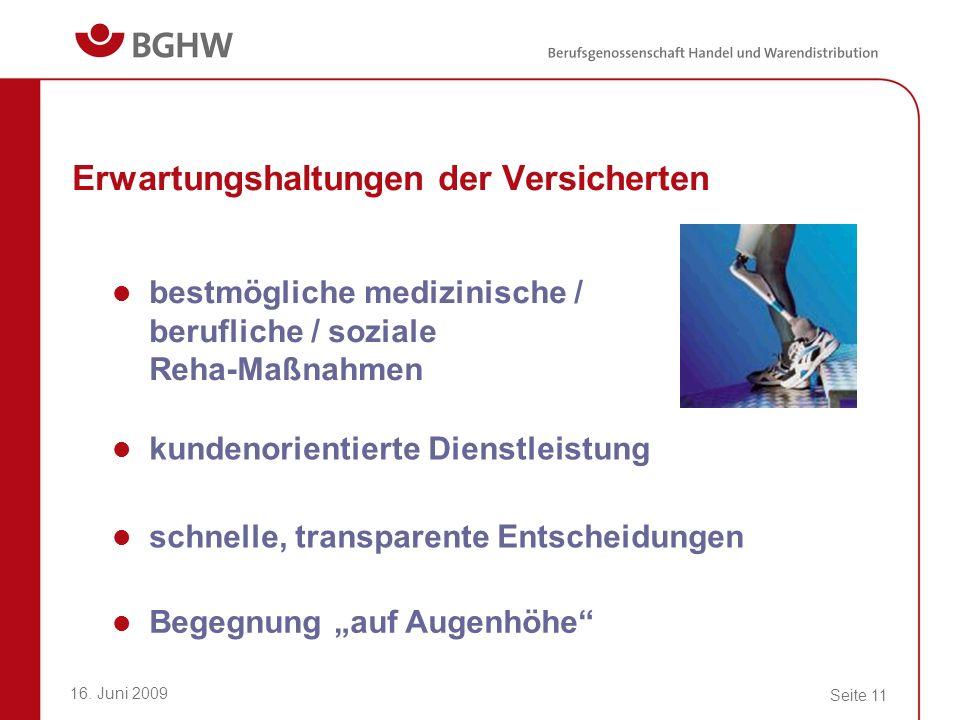 16. Juni 2009 Seite 11 Erwartungshaltungen der Versicherten bestmögliche medizinische / berufliche / soziale Reha-Maßnahmen kundenorientierte Dienstle