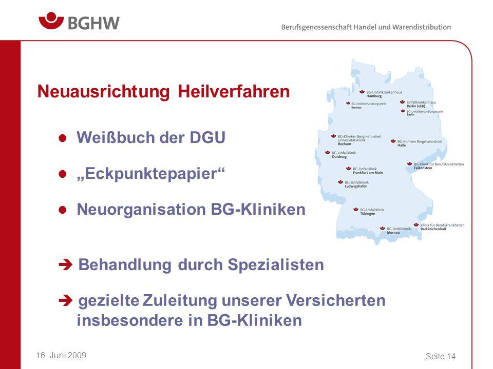 16. Juni 2009 Seite 14 Neuausrichtung Heilverfahren Weißbuch der DGU Eckpunktepapier Neuorganisation BG-Kliniken Behandlung durch Spezialisten gezielt