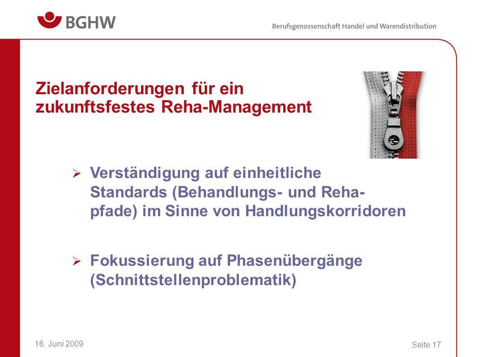 16. Juni 2009 Seite 17 Zielanforderungen für ein zukunftsfestes Reha-Management Verständigung auf einheitliche Standards (Behandlungs- und Reha- pfade