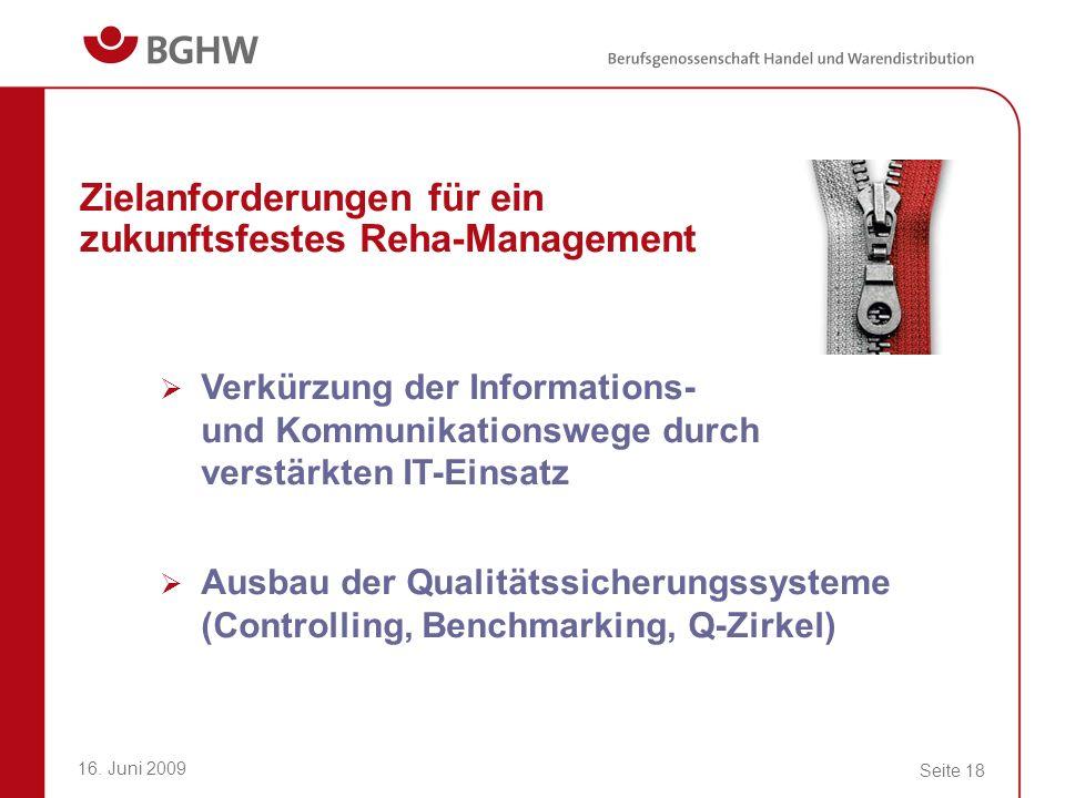 16. Juni 2009 Seite 18 Zielanforderungen für ein zukunftsfestes Reha-Management Verkürzung der Informations- und Kommunikationswege durch verstärkten