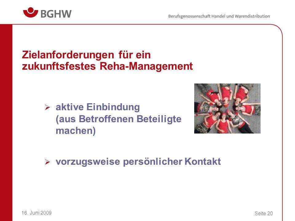 16. Juni 2009 Seite 20 Zielanforderungen für ein zukunftsfestes Reha-Management aktive Einbindung (aus Betroffenen Beteiligte machen) vorzugsweise per