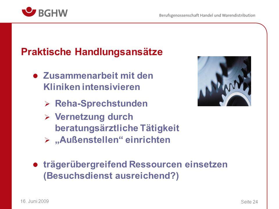 16. Juni 2009 Seite 24 Praktische Handlungsansätze Zusammenarbeit mit den Kliniken intensivieren trägerübergreifend Ressourcen einsetzen (Besuchsdiens