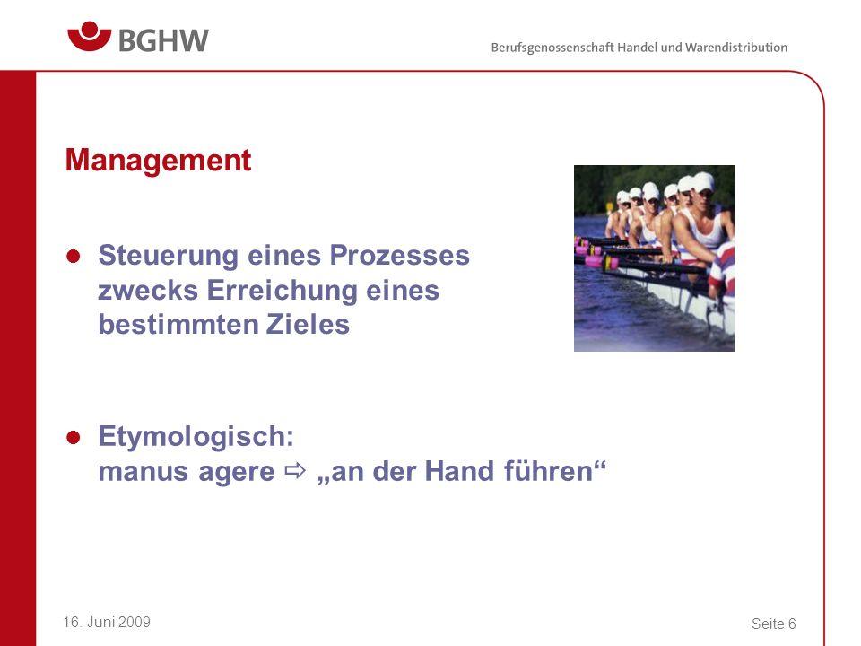 16. Juni 2009 Seite 6 Management Steuerung eines Prozesses zwecks Erreichung eines bestimmten Zieles Etymologisch: manus agere an der Hand führen