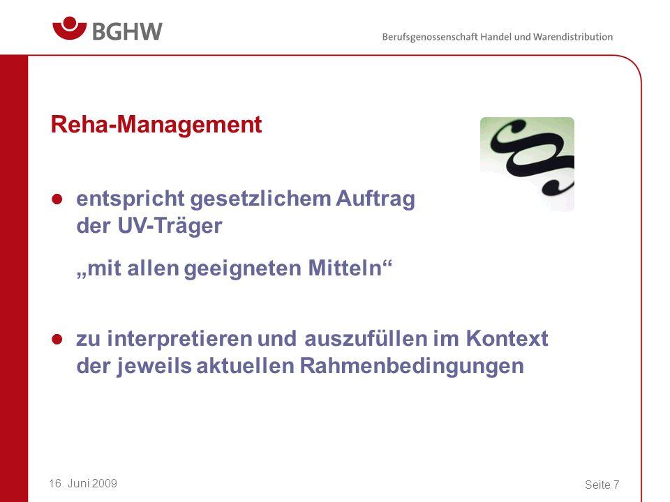16. Juni 2009 Seite 7 Reha-Management entspricht gesetzlichem Auftrag der UV-Träger mit allen geeigneten Mitteln zu interpretieren und auszufüllen im
