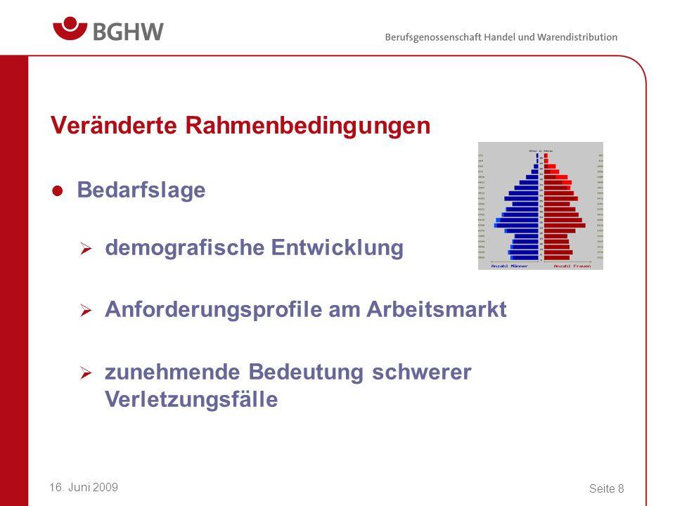 16. Juni 2009 Seite 8 Veränderte Rahmenbedingungen Bedarfslage demografische Entwicklung Anforderungsprofile am Arbeitsmarkt zunehmende Bedeutung schw