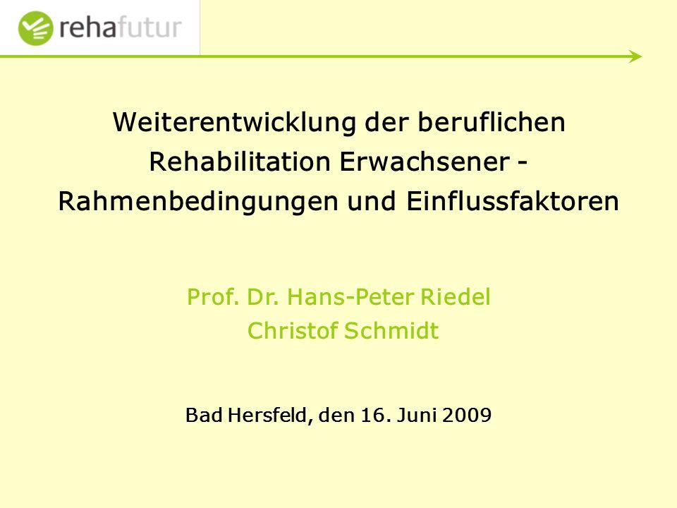 Weiterentwicklung der beruflichen Rehabilitation Erwachsener - Rahmenbedingungen und Einflussfaktoren Prof.