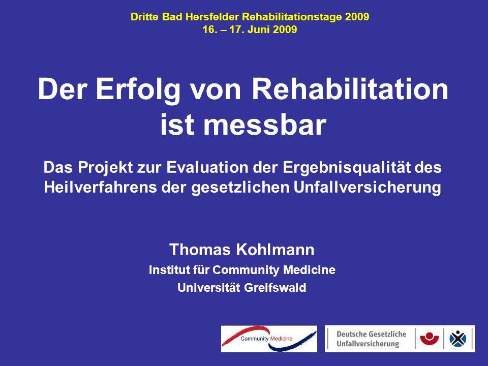 Der Erfolg von Rehabilitation ist messbar Thomas Kohlmann Institut für Community Medicine Universität Greifswald Dritte Bad Hersfelder Rehabilitations