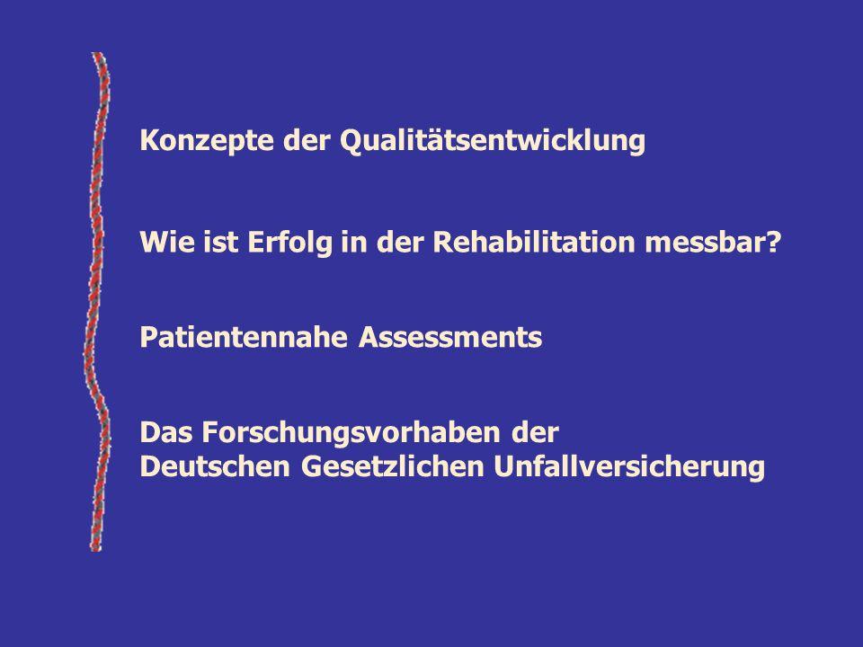 Konzepte der Qualitätsentwicklung Wie ist Erfolg in der Rehabilitation messbar? Patientennahe Assessments Das Forschungsvorhaben der Deutschen Gesetzl