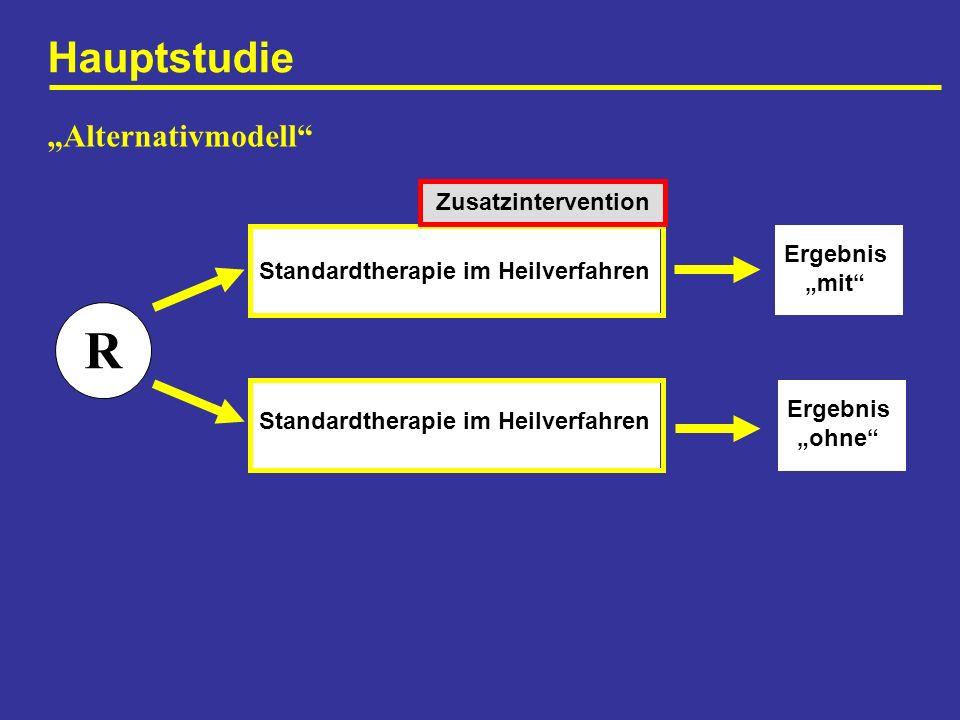 Hauptstudie R Standardtherapie im Heilverfahren Alternativmodell Standardtherapie im Heilverfahren Ergebnis mit Ergebnis ohne Zusatzintervention
