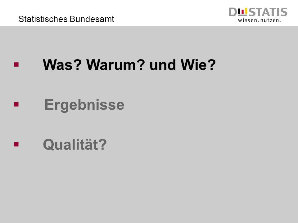 Statistisches Bundesamt Ergebnisse Qualität? Was? Warum? und Wie?