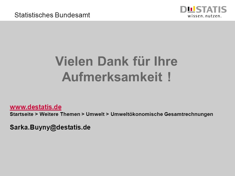 Statistisches Bundesamt Vielen Dank für Ihre Aufmerksamkeit ! www.destatis.de Startseite > Weitere Themen > Umwelt > Umweltökonomische Gesamtrechnunge