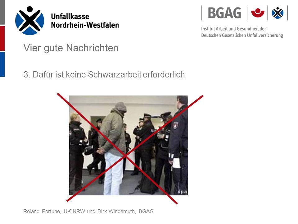 Roland Portuné, UK NRW und Dirk Windemuth, BGAG Vier gute Nachrichten 3. Dafür ist keine Schwarzarbeit erforderlich