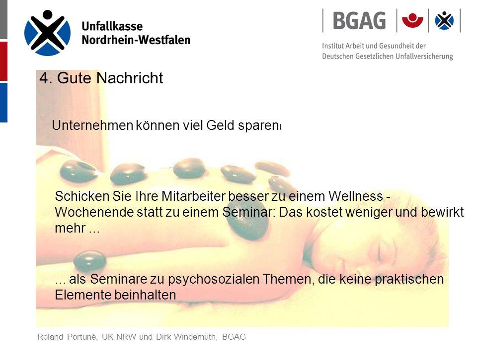 Roland Portuné, UK NRW und Dirk Windemuth, BGAG 4. Gute Nachricht Schicken Sie Ihre Mitarbeiter besser zu einem Wellness - Wochenende statt zu einem S