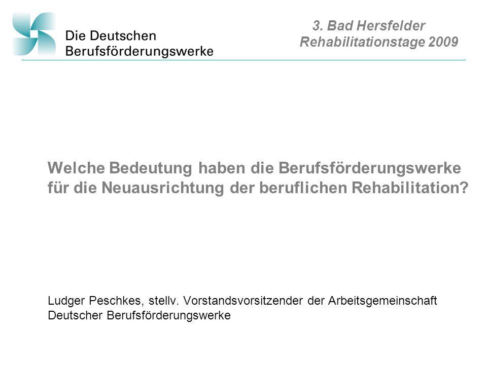 3. Bad Hersfelder Rehabilitationstage 2009 Welche Bedeutung haben die Berufsförderungswerke für die Neuausrichtung der beruflichen Rehabilitation? Lud