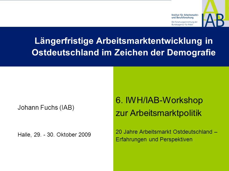 Beschäftigung und Erwerbspersonenpotenzial Ostdeutschland dgdg 6. IWH/IAB-Workshop zur Arbeitsmarktpolitik 20 Jahre Arbeitsmarkt Ostdeutschland – Erfa