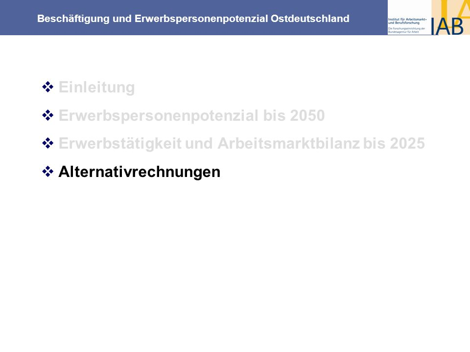 Beschäftigung und Erwerbspersonenpotenzial Ostdeutschland Einleitung Erwerbspersonenpotenzial bis 2050 Erwerbstätigkeit und Arbeitsmarktbilanz bis 202