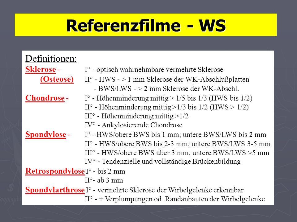 Referenzfilme - WS Definitionen: Sklerose - I° - optisch wahrnehmbare vermehrte Sklerose (Osteose) II° - HWS - > 1 mm Sklerose der WK-Abschlußplatten - BWS/LWS - > 2 mm Sklerose der WK-Abschl.