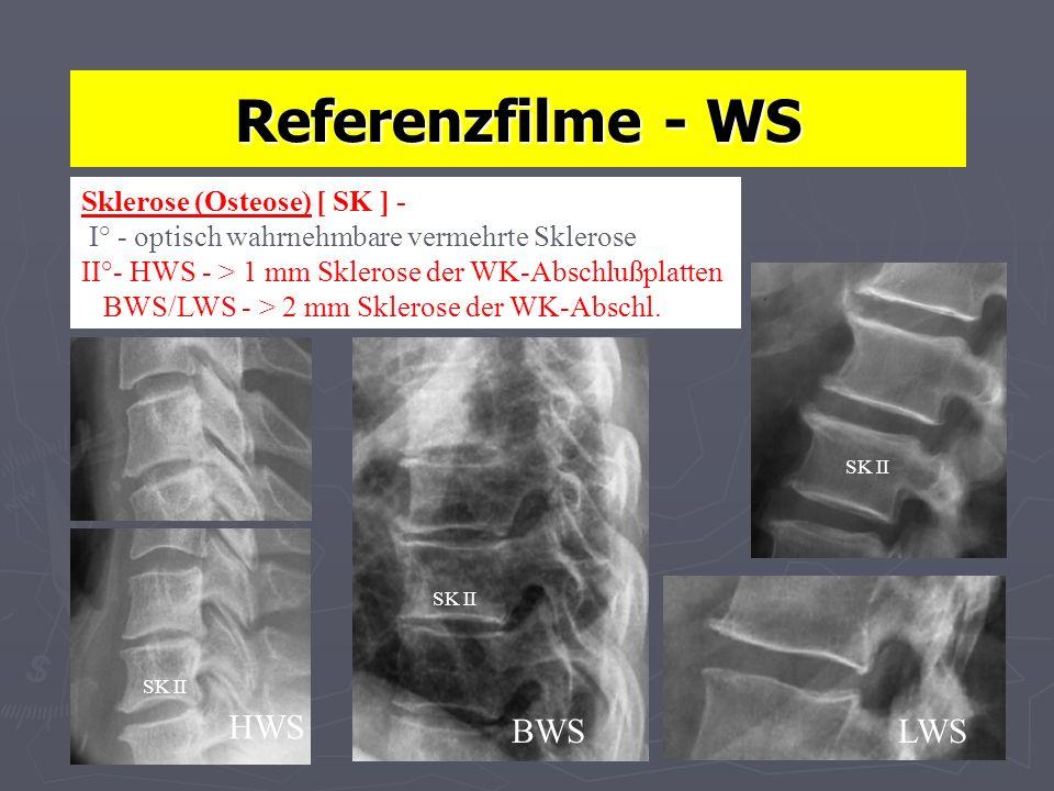 Referenzfilme - WS Sklerose (Osteose) [ SK ] - I° - optisch wahrnehmbare vermehrte Sklerose II°- HWS - > 1 mm Sklerose der WK-Abschlußplatten BWS/LWS - > 2 mm Sklerose der WK-Abschl.