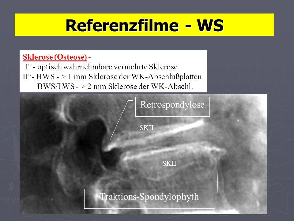 Referenzfilme - WS Sklerose (Osteose) - I° - optisch wahrnehmbare vermehrte Sklerose II°- HWS - > 1 mm Sklerose der WK-Abschlußplatten BWS/LWS - > 2 mm Sklerose der WK-Abschl.
