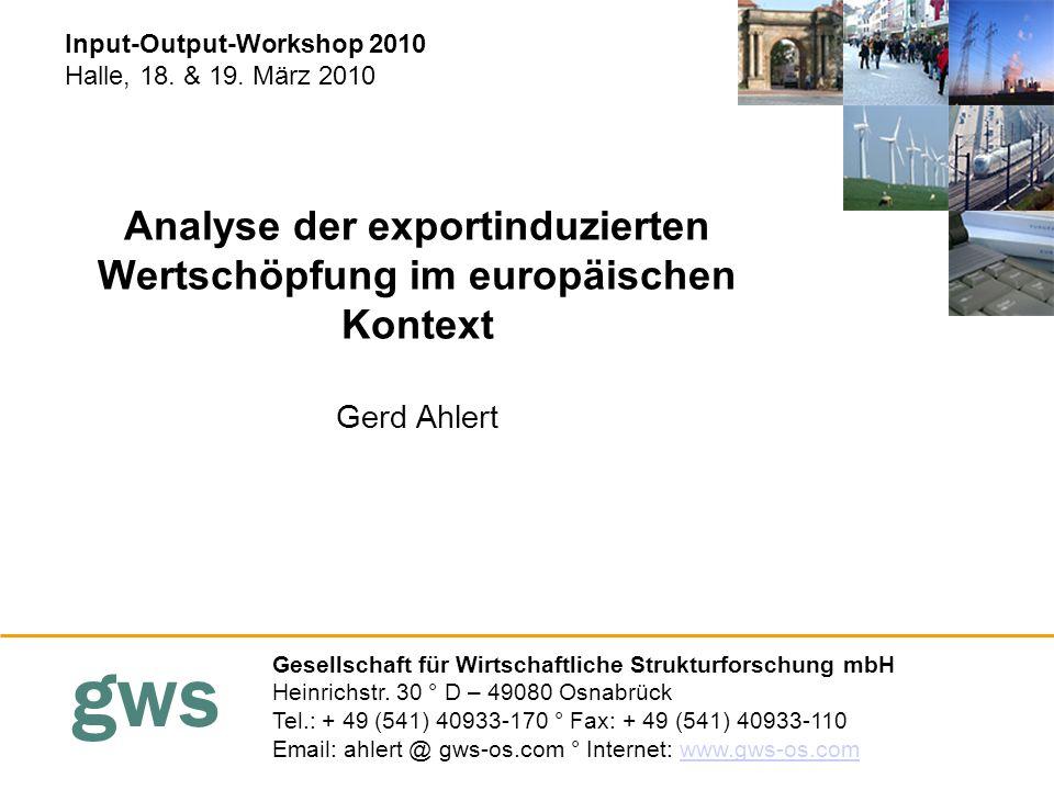 gws Analyse der exportinduzierten Wertschöpfung im europäischen Kontext Gerd Ahlert Gesellschaft für Wirtschaftliche Strukturforschung mbH Heinrichstr