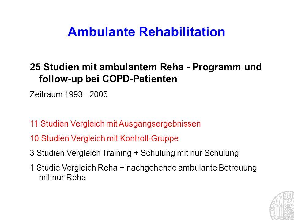 25 Studien mit ambulantem Reha - Programm und follow-up bei COPD-Patienten Zeitraum 1993 - 2006 11 Studien Vergleich mit Ausgangsergebnissen 10 Studie