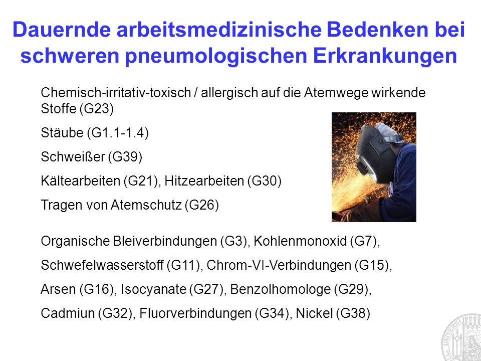 Chemisch-irritativ-toxisch / allergisch auf die Atemwege wirkende Stoffe (G23) Stäube (G1.1-1.4) Schweißer (G39) Kältearbeiten (G21), Hitzearbeiten (G