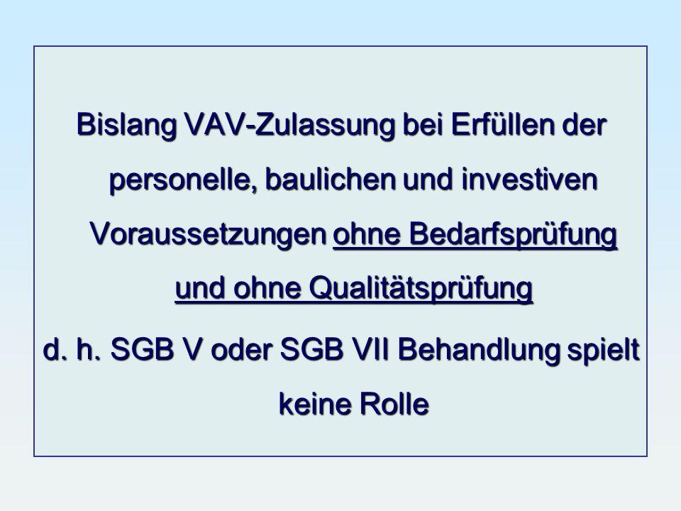 Bislang VAV-Zulassung bei Erfüllen der personelle, baulichen und investiven Voraussetzungen ohne Bedarfsprüfung und ohne Qualitätsprüfung d. h. SGB V