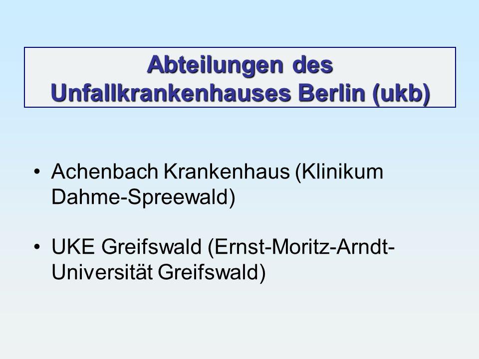 Abteilungen des Unfallkrankenhauses Berlin (ukb) Achenbach Krankenhaus (Klinikum Dahme-Spreewald) UKE Greifswald (Ernst-Moritz-Arndt- Universität Grei