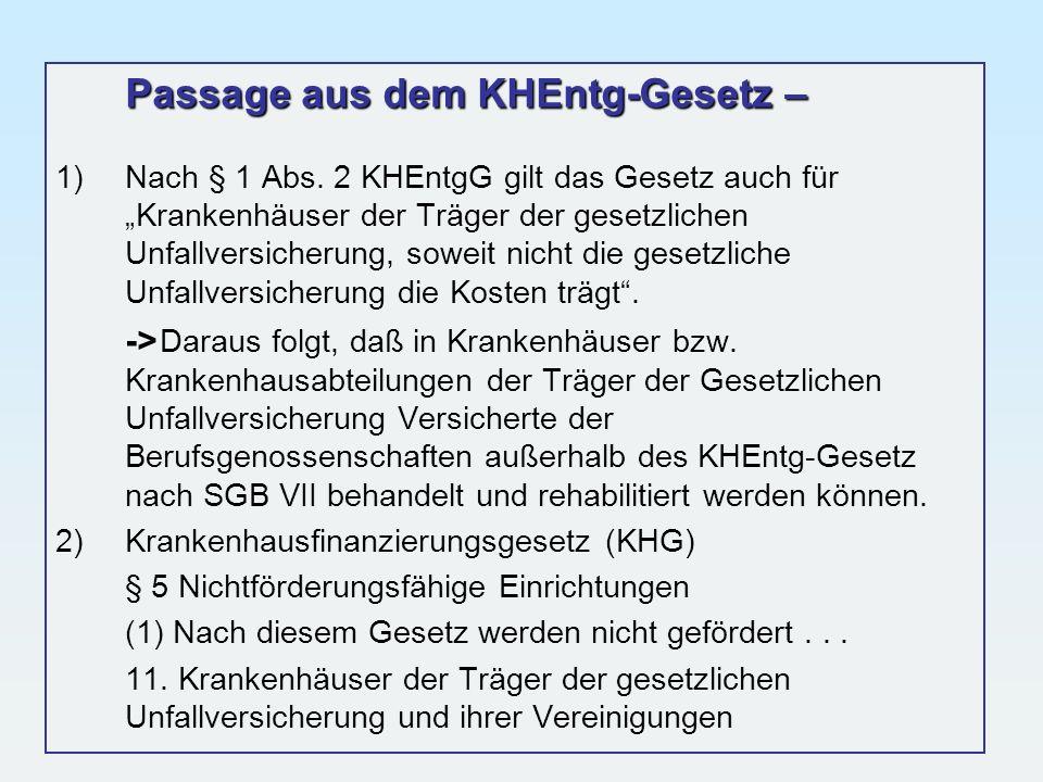 Passage aus dem KHEntg-Gesetz – 1)Nach § 1 Abs. 2 KHEntgG gilt das Gesetz auch für Krankenhäuser der Träger der gesetzlichen Unfallversicherung, sowei