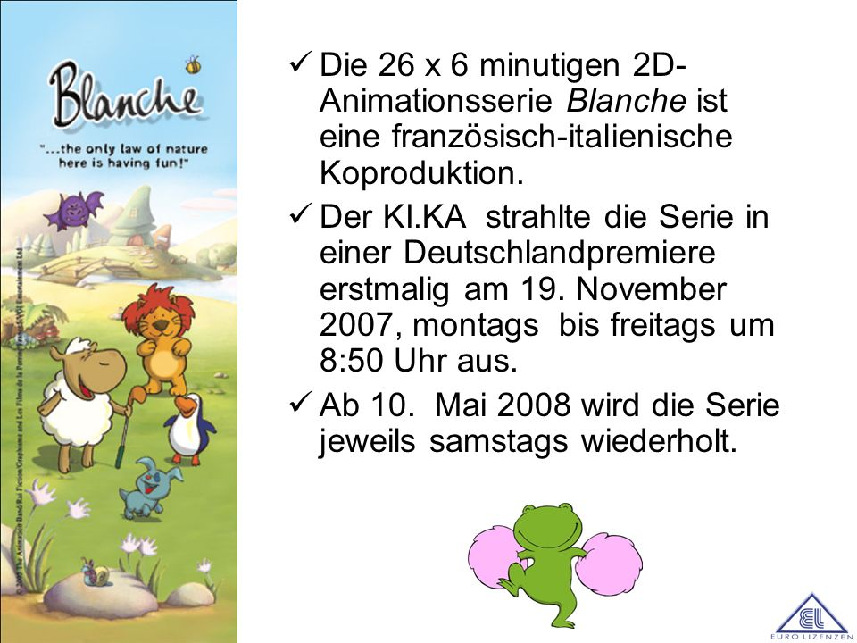 Die 26 x 6 minutigen 2D- Animationsserie Blanche ist eine französisch-italienische Koproduktion. Der KI.KA strahlte die Serie in einer Deutschlandprem