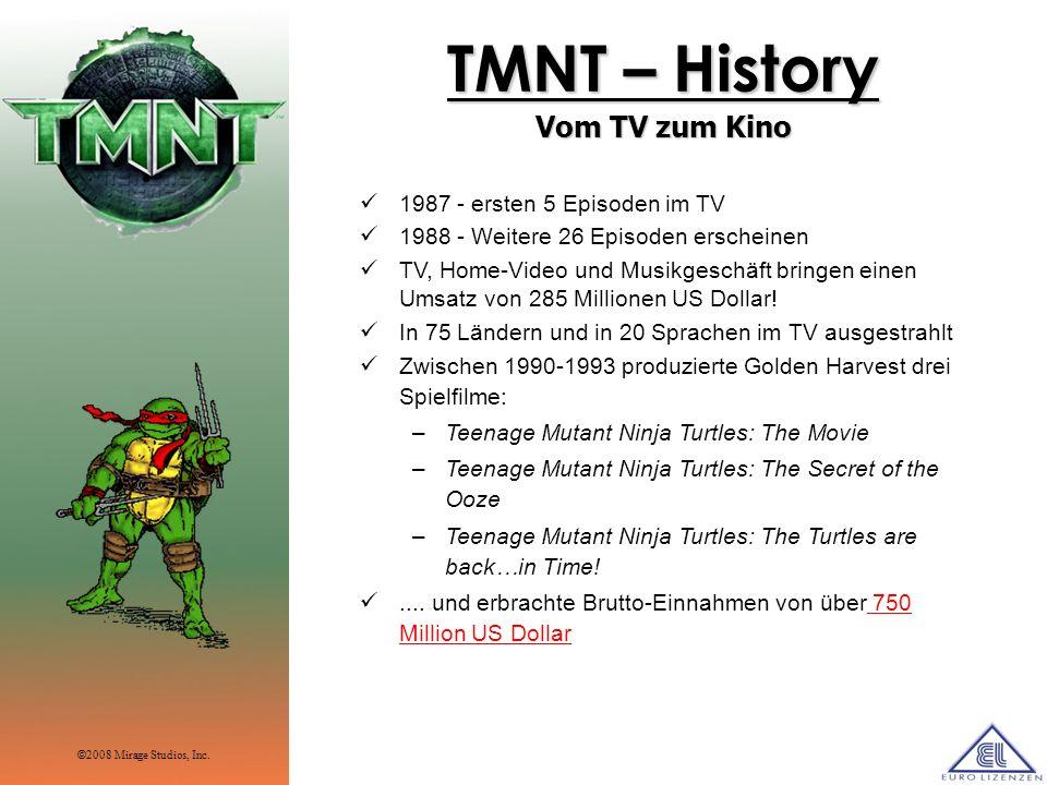 TMNT – History Vom TV zum Kino 1987 - ersten 5 Episoden im TV 1988 - Weitere 26 Episoden erscheinen TV, Home-Video und Musikgeschäft bringen einen Ums