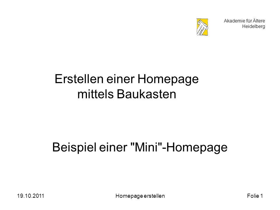 Akademie für Ältere Heidelberg 19.10.2011Homepage erstellenFolie 1 Erstellen einer Homepage mittels Baukasten Beispiel einer Mini -Homepage