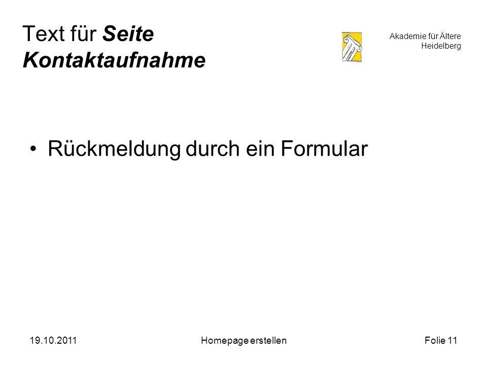 Akademie für Ältere Heidelberg 19.10.2011Homepage erstellenFolie 11 Text für Seite Kontaktaufnahme Rückmeldung durch ein Formular