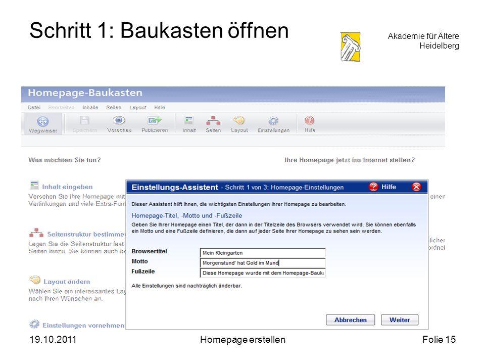 Akademie für Ältere Heidelberg 19.10.2011Homepage erstellenFolie 15 Schritt 1: Baukasten öffnen