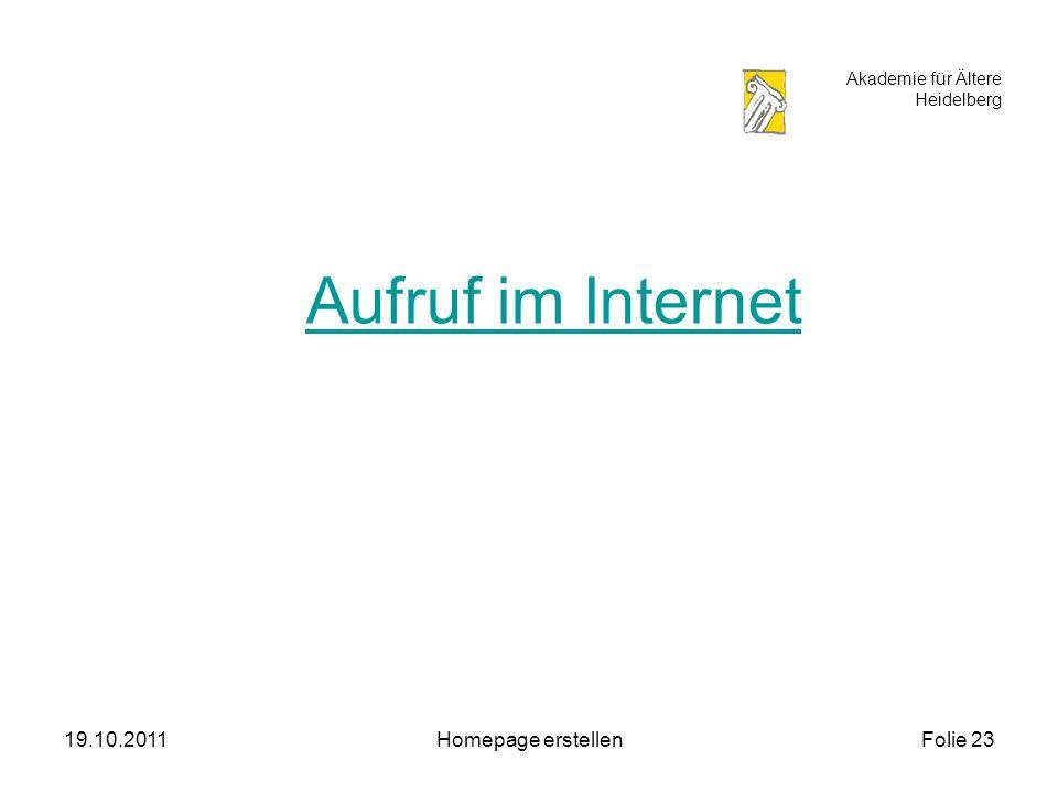 Akademie für Ältere Heidelberg 19.10.2011Homepage erstellenFolie 23 Aufruf im Internet